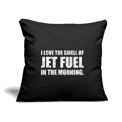 """I Love The Smell Of Jet Fuel In The Morning - Throw Pillow Cover 17.5"""" x 17.5"""""""
