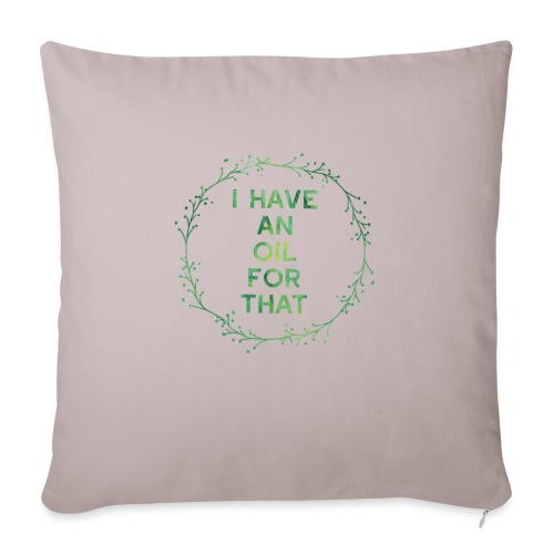 """I have an oil for that tee - Throw Pillow Cover 18"""" x 18"""""""