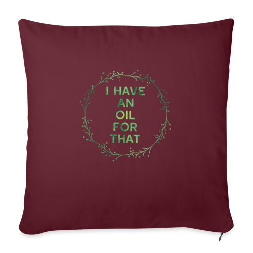 "I have an oil for that tee - Throw Pillow Cover 18"" x 18"""