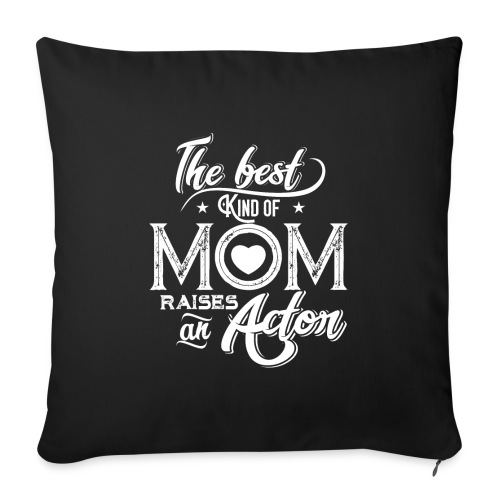 "The Best Kind Of Mom Raises An Actor, Mother's Day - Throw Pillow Cover 18"" x 18"""
