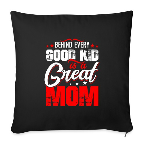 """Behind Every Good Kid Is A Great Mom, Thanks Mom - Throw Pillow Cover 18"""" x 18"""""""
