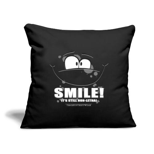 "Smile - it's still non-lethal - Throw Pillow Cover 17.5"" x 17.5"""