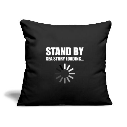 """Stand by Sea Story Loading Sailor Humor - Throw Pillow Cover 17.5"""" x 17.5"""""""