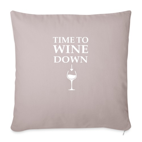 """Time to Wine Down - Throw Pillow Cover 17.5"""" x 17.5"""""""