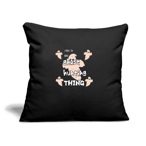 """ghost hunting thing - Throw Pillow Cover 17.5"""" x 17.5"""""""
