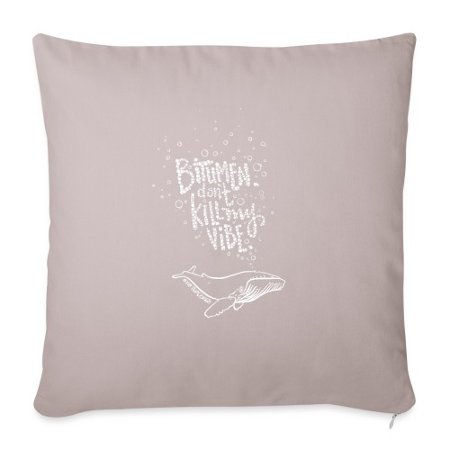 """Bitumen Don't Kill My Vibe - No Pipelines - Throw Pillow Cover 17.5"""" x 17.5"""""""