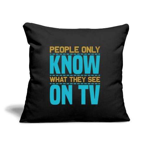 """People only know what they see on tv - Throw Pillow Cover 17.5"""" x 17.5"""""""