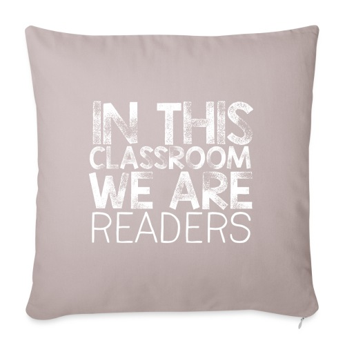 """In This Classroom We Are Readers Teacher Pillow - Throw Pillow Cover 17.5"""" x 17.5"""""""