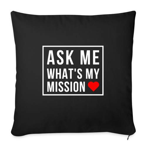 "Ask Me What's My Mission - Throw Pillow Cover 18"" x 18"""