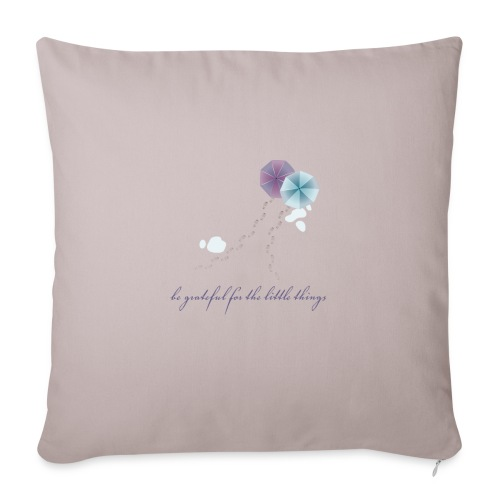 "Be grateful for the little things - Throw Pillow Cover 17.5"" x 17.5"""
