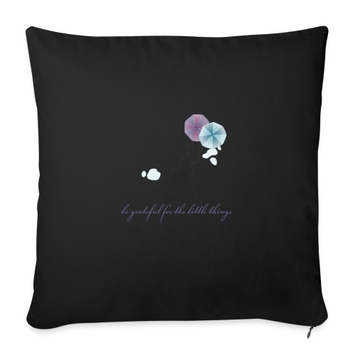 "Be grateful for the little things - Throw Pillow Cover 18"" x 18"""