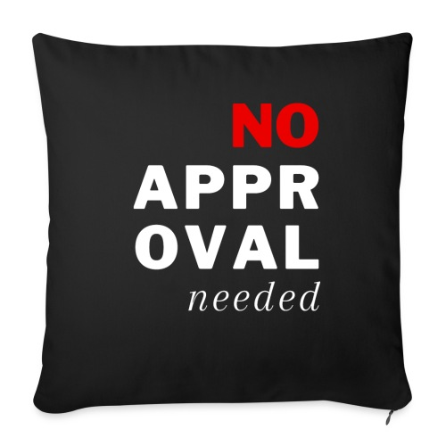 "No Approval Needed - Throw Pillow Cover 18"" x 18"""