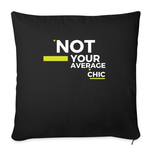 "Not Your Average Chic - Throw Pillow Cover 18"" x 18"""