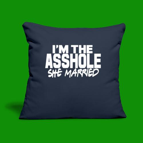 """A@$hole She Married - Throw Pillow Cover 17.5"""" x 17.5"""""""