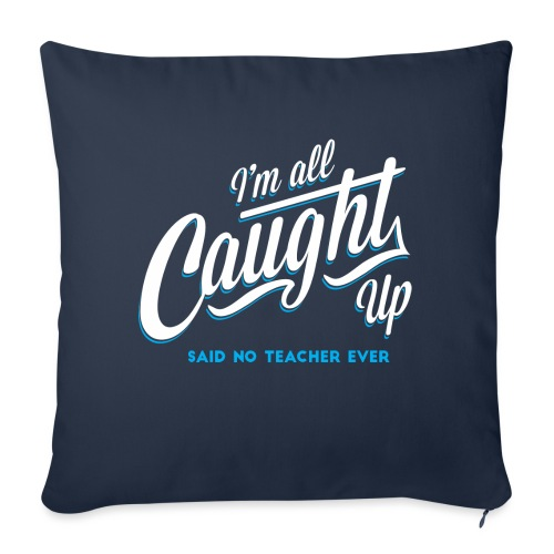 "I'm All Caught Up Women's T-Shirts - Throw Pillow Cover 18"" x 18"""