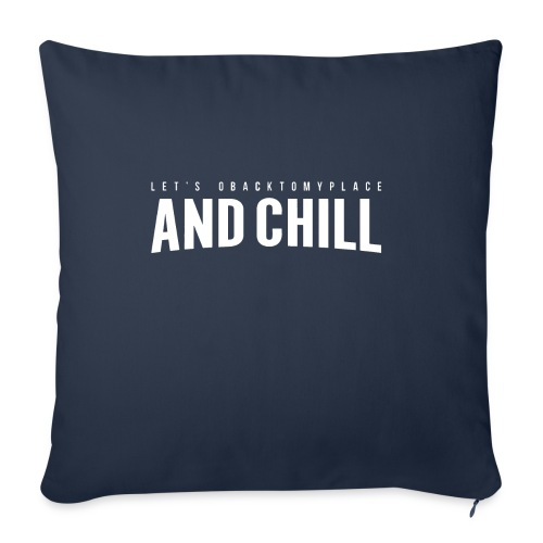 "And Chill - Throw Pillow Cover 17.5"" x 17.5"""