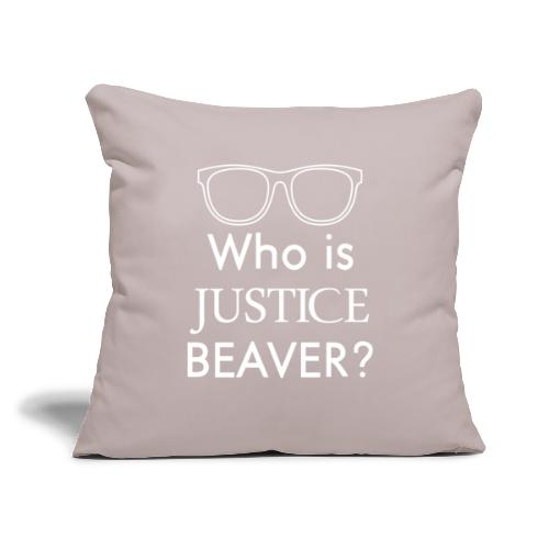 """Who Is Justice Beaver - Throw Pillow Cover 17.5"""" x 17.5"""""""