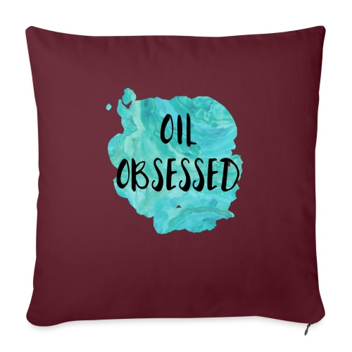 "Oil Obsessed - Throw Pillow Cover 18"" x 18"""