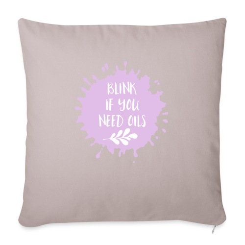 """Blink if you need oils - Throw Pillow Cover 18"""" x 18"""""""