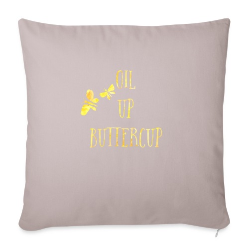 """Oil up buttercup - Throw Pillow Cover 18"""" x 18"""""""