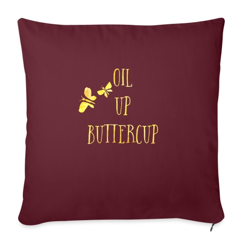 "Oil up buttercup - Throw Pillow Cover 18"" x 18"""