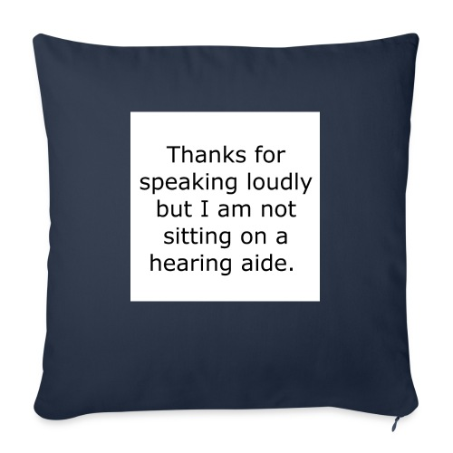 """THANKS FOR SPEAKING LOUDLY BUT I AM NOT SITTING... - Throw Pillow Cover 17.5"""" x 17.5"""""""