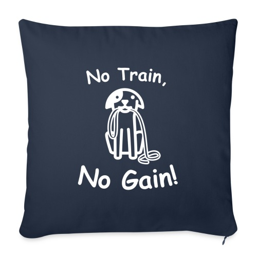 "No Train, No Gain! (White) - Throw Pillow Cover 17.5"" x 17.5"""