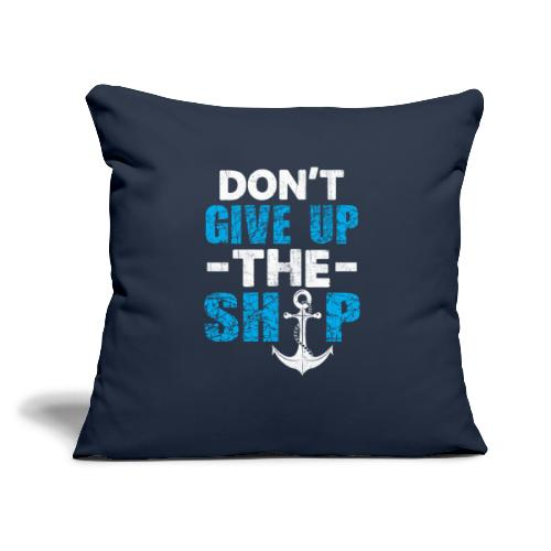 """Dont Give Up The Ship - Throw Pillow Cover 18"""" x 18"""""""