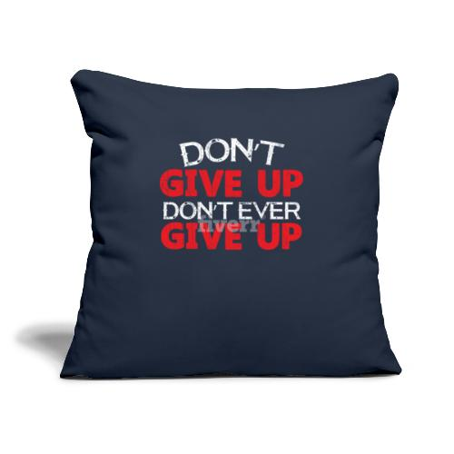 """Dont Give Up Dont Ever Give Up - Throw Pillow Cover 18"""" x 18"""""""