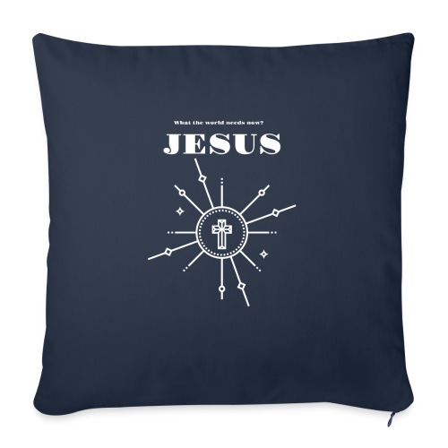 """What the world needs now? Jesus! - Throw Pillow Cover 17.5"""" x 17.5"""""""