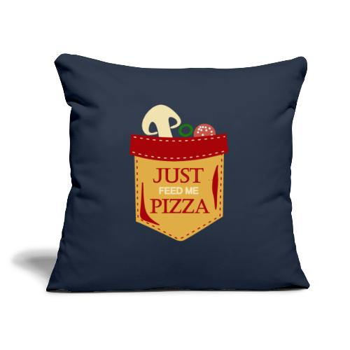 """Just feed me pizza - Throw Pillow Cover 18"""" x 18"""""""