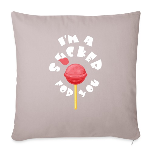 "Im A Sucker For You - Throw Pillow Cover 18"" x 18"""