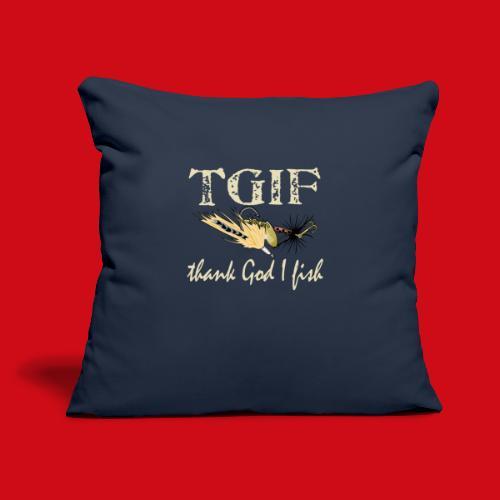 "TGIF - Thank God I Fish - Throw Pillow Cover 17.5"" x 17.5"""