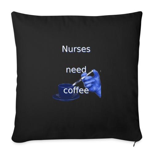 "Nurses need coffee - Throw Pillow Cover 18"" x 18"""