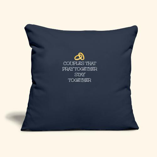 "COUPLES THAT PRAY TOGETHER STAY TOGETHER - Throw Pillow Cover 17.5"" x 17.5"""