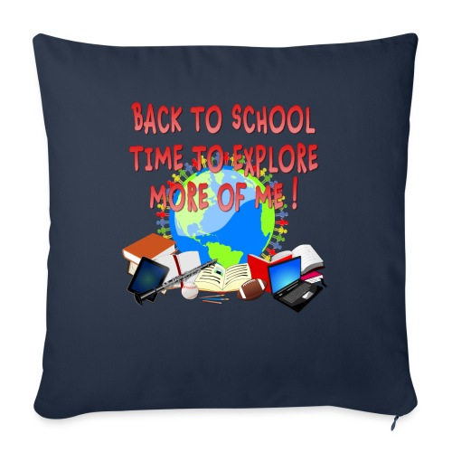 """BACK TO SCHOOL, TIME TO EXPLORE MORE OF ME ! - Throw Pillow Cover 18"""" x 18"""""""
