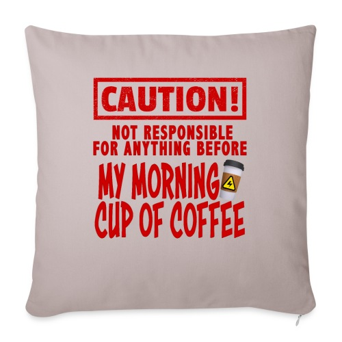"Not responsible for anything before my COFFEE - Throw Pillow Cover 18"" x 18"""