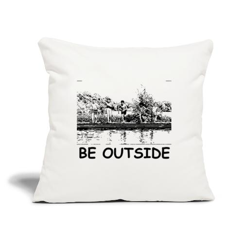 """Be Outside - Throw Pillow Cover 17.5"""" x 17.5"""""""