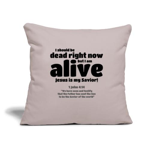 "I Should be dead right now, but I am alive. - Throw Pillow Cover 17.5"" x 17.5"""