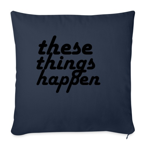 "these things happen - Throw Pillow Cover 18"" x 18"""