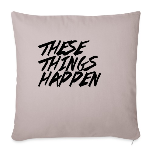 "These Things Happen Vol. 2 - Throw Pillow Cover 18"" x 18"""