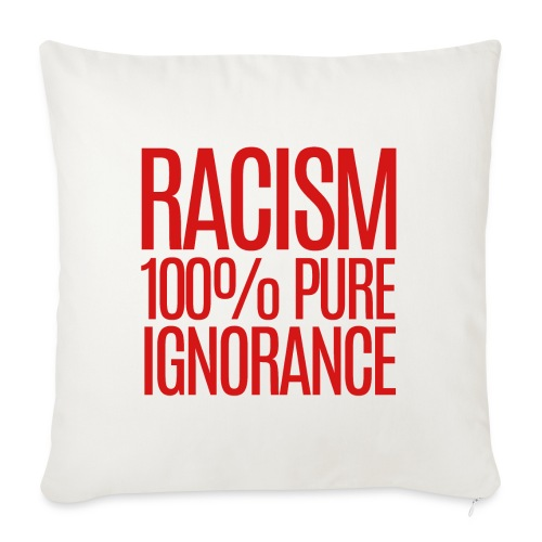 """RACISM 100% PURE IGNORANCE - Throw Pillow Cover 17.5"""" x 17.5"""""""