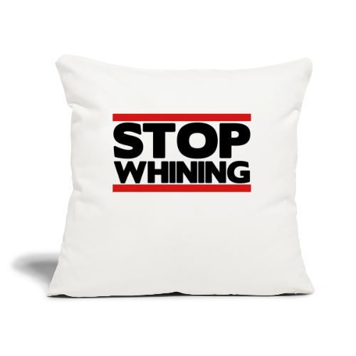 """Stop Whining - Throw Pillow Cover 17.5"""" x 17.5"""""""