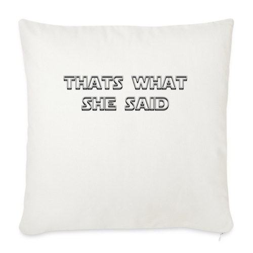 """thats what she said - Throw Pillow Cover 17.5"""" x 17.5"""""""