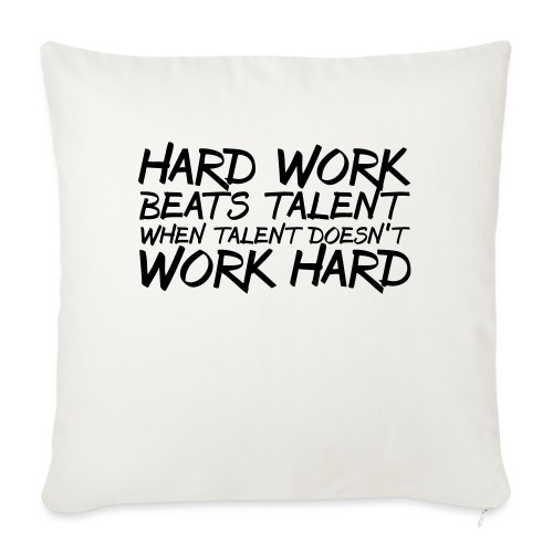 "Hard Work Beats Talent - Throw Pillow Cover 17.5"" x 17.5"""