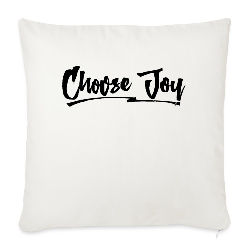 "Choose Joy 2 - Throw Pillow Cover 18"" x 18"""