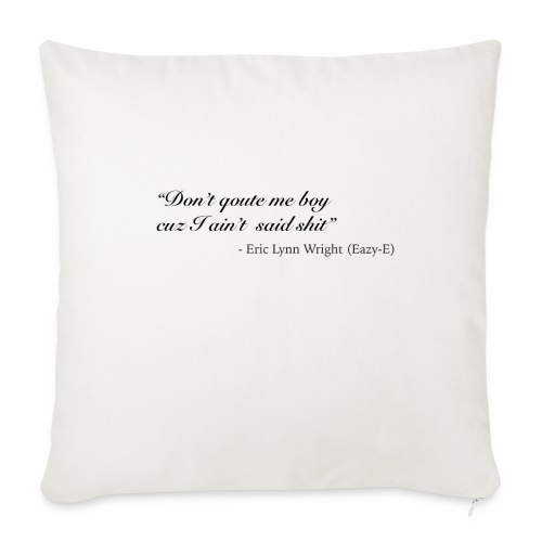 "Eazy-E's immortal quote - Throw Pillow Cover 18"" x 18"""