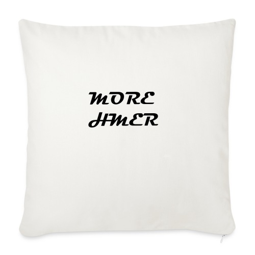 "MORE HMER - Throw Pillow Cover 18"" x 18"""