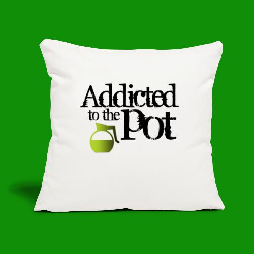 """Addicted to the Pot - Throw Pillow Cover 17.5"""" x 17.5"""""""