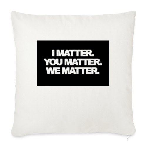 "We matter - Throw Pillow Cover 18"" x 18"""